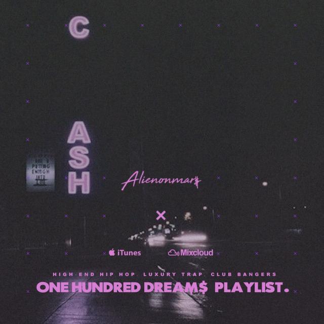 ALIENONMAR$ - ONE HUNDRED DREAM$ PLAYLIST by DJ Illegal